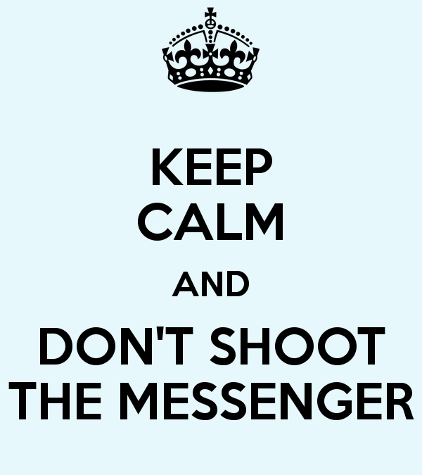 http://www.mybclc.org/wp-content/uploads/keep-calm-and-dont-shoot-the-messenger-600x675.png