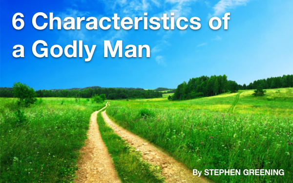 6 Characteristics of a Godly Man. With Stephen Greening