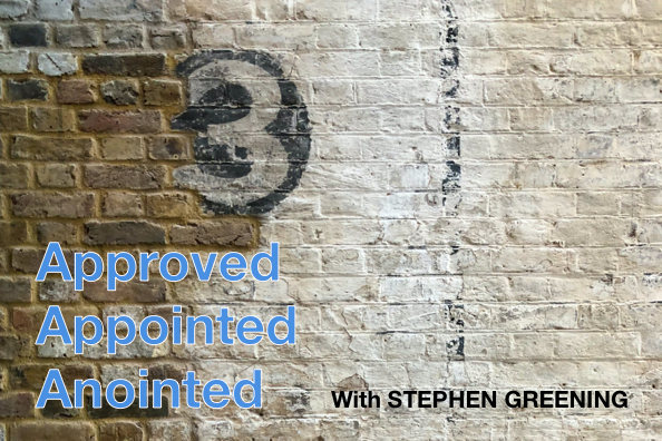 Approved, Appointed & Anointed – With Stephen Greening