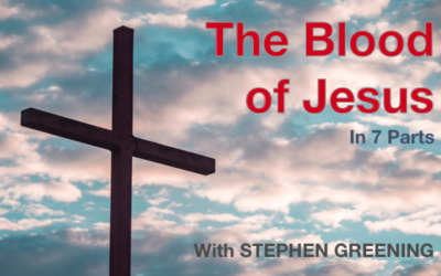 The Blood of Jesus – in 7 parts – with Stephen Greening