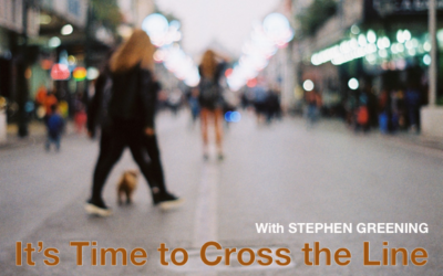 It's Time to Cross the Line – with Stephen Greening