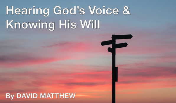 Hearing God's Voice & Knowing His Will – with David Matthew