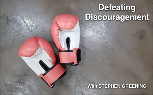 Defeating Discouragement. With Stephen Greening