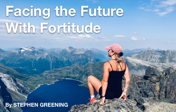 Facing The Future With Fortitude! With Stephen Greening