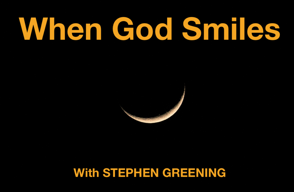 When God Smiles – with Stephen Greening