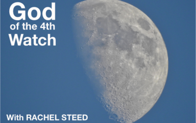God of the 4th Watch – with Rachel Steed
