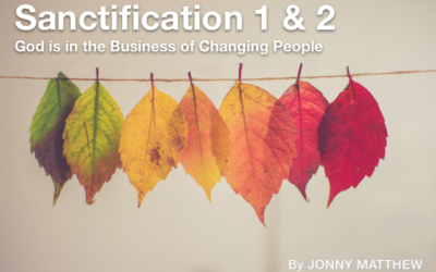 Sanctification – God is in the Business of Changing People (2 parts)