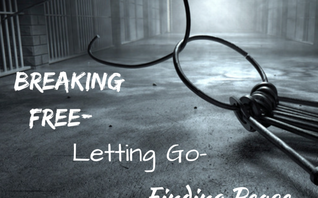 Breaking Free, Letting Go, Finding Peace